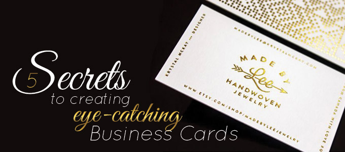 5 Secrets To Creating Eye Catching Business Cards