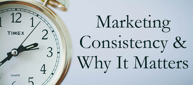 Consistency in Marketing and Why It Matters