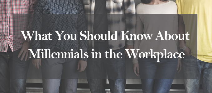 What You Should Know About Millennials in the Workplace