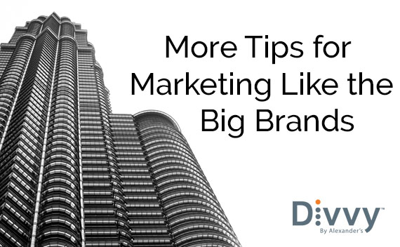 More Tips for Marketing Like the Big Brands