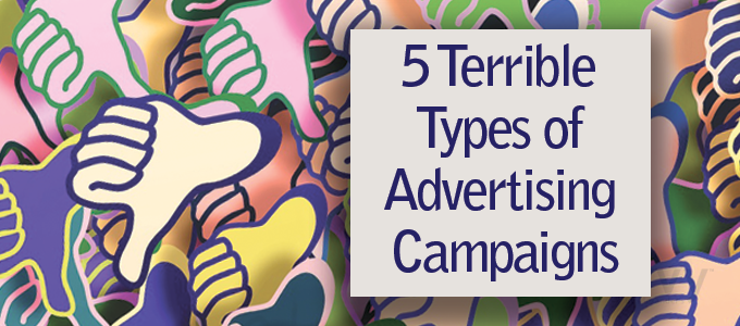 5 Terrible Types of Advertising Campaigns