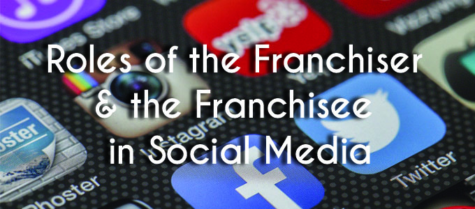 Roles of the Franchiser and the Franchisee in Social Media
