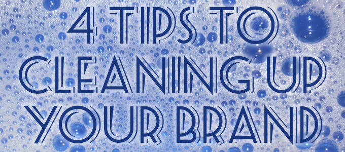 4 Tips to Cleaning Up Your Brand