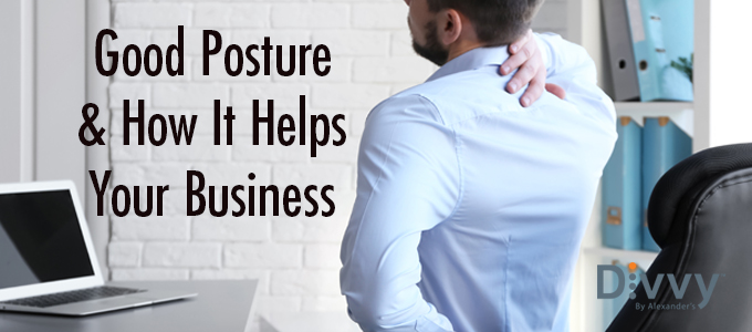 Good Posture and How It Helps Your Business